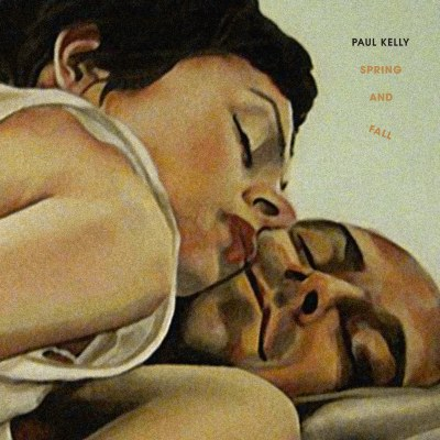 Paul Kelly – Spring and Fall